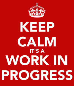 keep-calm-it-s-a-work-in-progress-20[1]